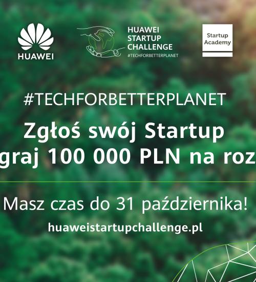 Ruszyły zgłoszenia do konkursu Huawei  Startup Challenge: #TechForBetterPlanet – polskie startupy i nowe technologie na start!